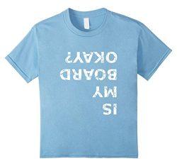 Kids Is My Board Okay? Funny Skateboarding T Shirt 6 Baby Blue