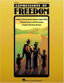 Expressions of Freedom: Anthology of African-American Spirituals, Complete Edition, a Collection ...
